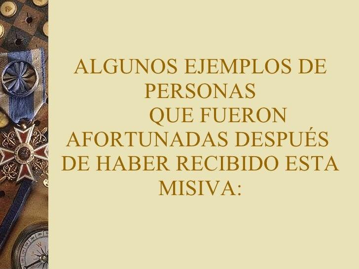 ALGUNOS EJEMPLOS DE  PERSONAS  QUE FUERON AFORTUNADAS DESPUÉS  DE HABER RECIBIDO ESTA MISIVA: