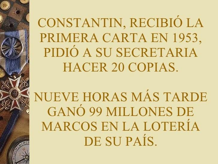 CONSTANTIN, RECIBIÓ LA PRIMERA CARTA EN 1953, PIDIÓ A SU SECRETARIA HACER 20 COPIAS. NUEVE HORAS MÁS TARDE GANÓ 99 MILLONE...