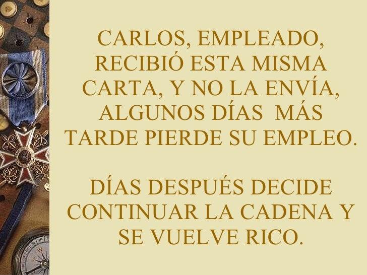 CARLOS, EMPLEADO, RECIBIÓ ESTA MISMA CARTA, Y NO LA ENVÍA, ALGUNOS DÍAS  MÁS TARDE PIERDE SU EMPLEO. DÍAS DESPUÉS DECIDE C...