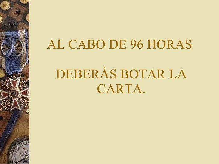 AL CABO DE 96 HORAS  DEBERÁS BOTAR LA CARTA.