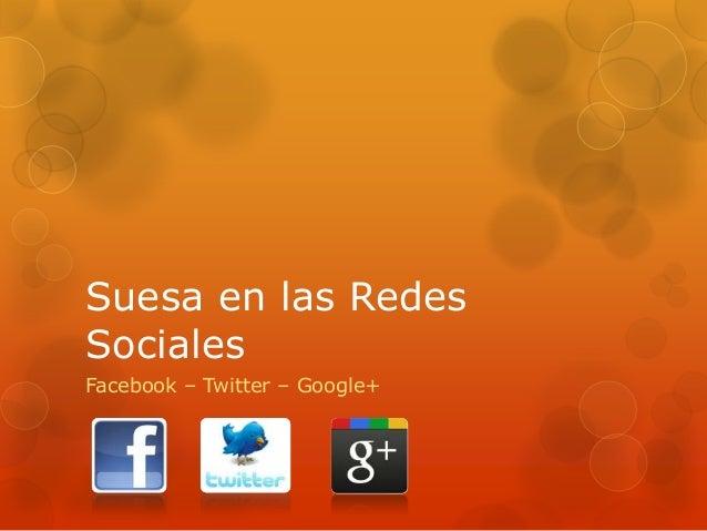 Suesa en las RedesSocialesFacebook – Twitter – Google+