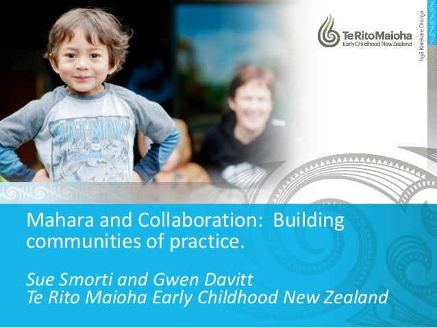 Mahara and Collaboration: Building communities of practice. Sue Smorti and Gwen Davitt Te Rito Maioha Early Childhood New ...