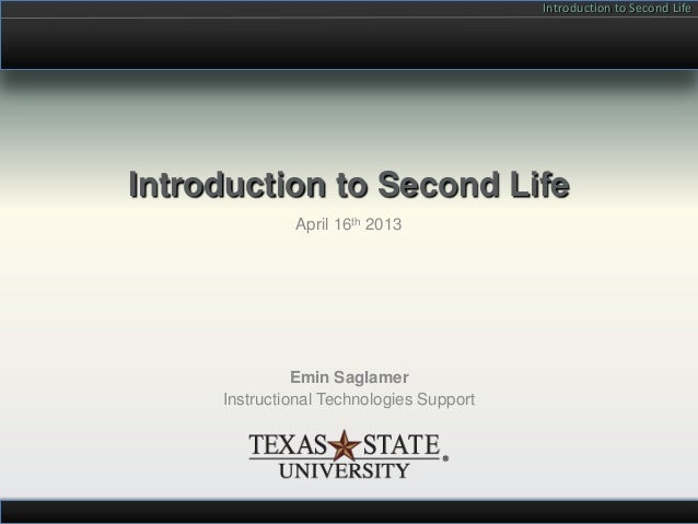 Introduction to Second LifeIntroduction to Second Life              April 16th 2013               Emin Saglamer     Instru...