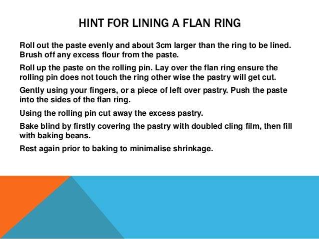 LINING A FLAN CASE Click on the links below, to watch the two video clips on lining a flan ring with sweet pastry.