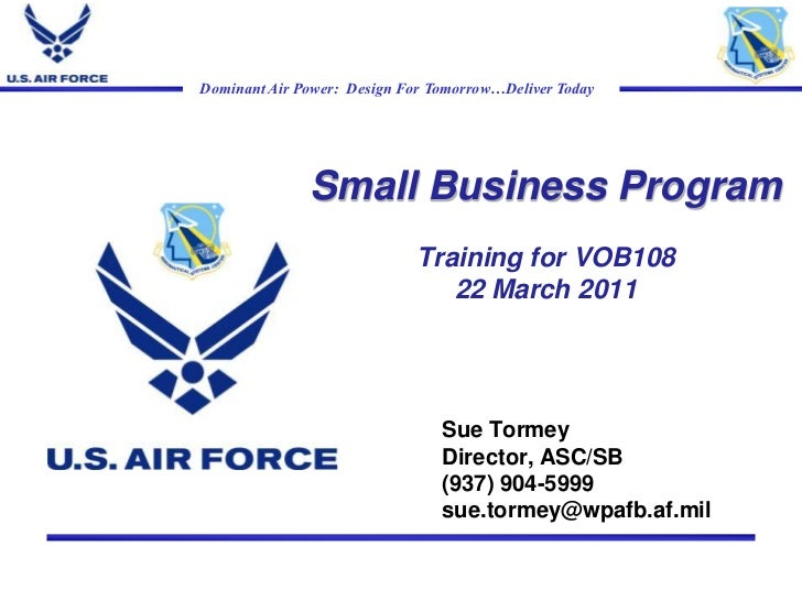 Small Business ProgramTraining for VOB10822 March 2011<br />Sue Tormey<br />Director, ASC/SB<br />(937) 904-5999<br />sue....