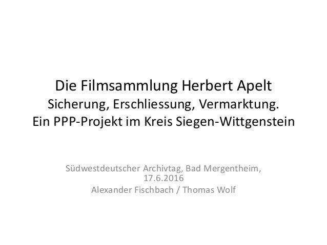Die Filmsammlung Herbert Apelt Sicherung, Erschliessung, Vermarktung. Ein PPP-Projekt im Kreis Siegen-Wittgenstein Südwest...