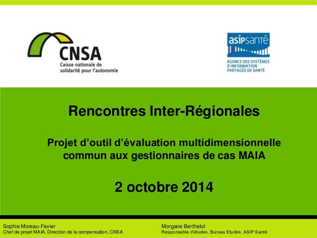 Rencontres Inter-Régionales Projet d'outil d'évaluation multidimensionnelle commun aux gestionnaires de cas MAIA 2 octobre...