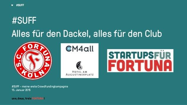 #SUFF #SUFF Alles für den Dackel, alles für den Club #SUFF - meine erste Crowdfundingkampagnie 15. Januar 2015 une, deux, ...