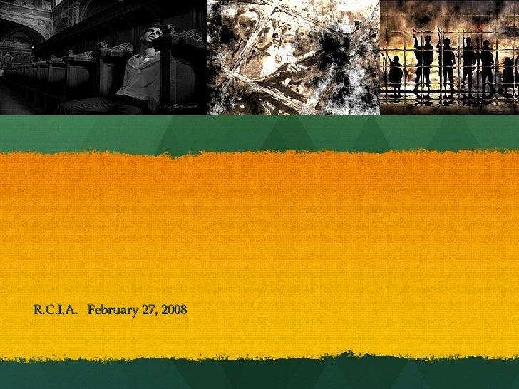 R.C.I.A.  February 27, 2008