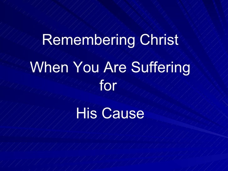 Remembering Christ When You Are Suffering for  His Cause