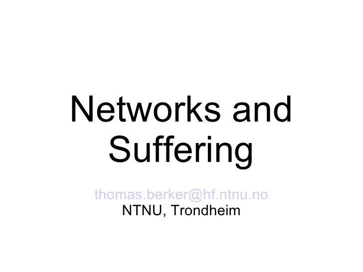 Networks and Suffering [email_address] NTNU, Trondheim