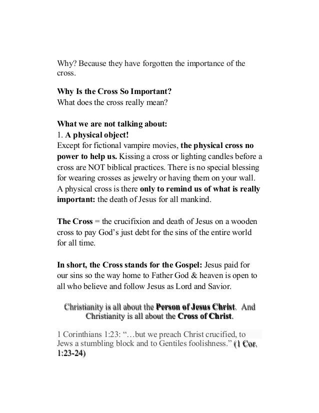 Why? Because they have forgotten the importance of the cross. Why Is the Cross So Important? What does the cross really me...