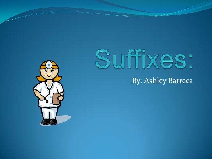 Suffixes:<br />By: Ashley Barreca<br />