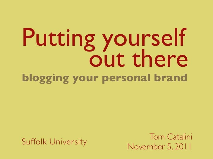 Putting yourself							out thereblogging your personal brand                         Tom CataliniSuffolk University       ...