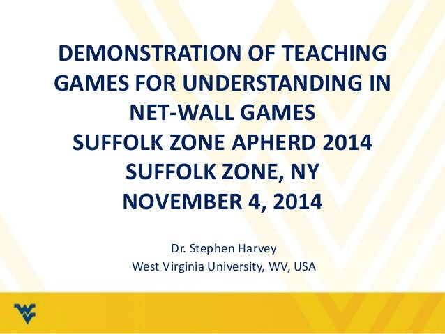 DEMONSTRATION OF TEACHING  GAMES FOR UNDERSTANDING IN  NET-WALL GAMES  SUFFOLK ZONE APHERD 2014  SUFFOLK ZONE, NY  NOVEMBE...