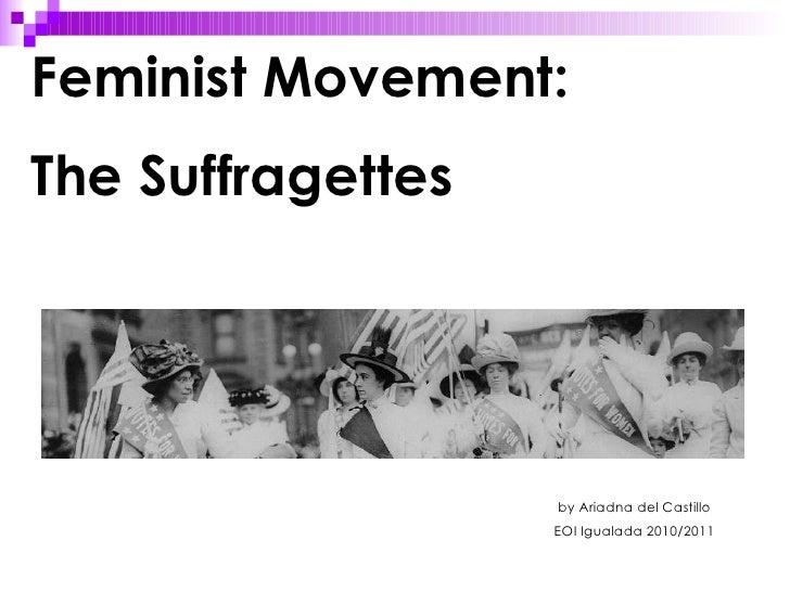 Feminist Movement:  The Suffragettes by Ariadna del Castillo EOI Igualada 2010/2011