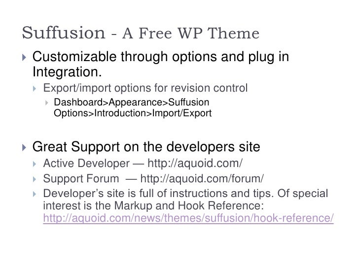 Suffusion - A Free WP Theme   Customizable through options and plug in    Integration.       Export/import options for r...