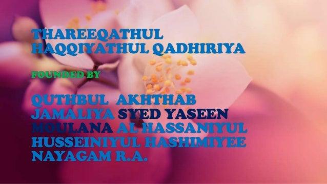 THAREEQATHUL HAQQIYATHUL QADHIRIYA FOUNDED BY QUTHBUL AKHTHAB JAMALIYA SYED YASEEN MOULANA AL HASSANIYUL HUSSEINIYUL HASHI...