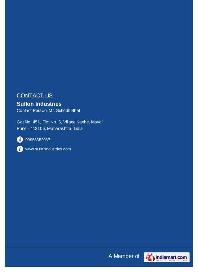 CONTACT USSuflon IndustriesContact Person: Mr. Subodh BhatGat No. 451, Plot No. 6, Village Kanhe, MavalPune - 412106, Maha...