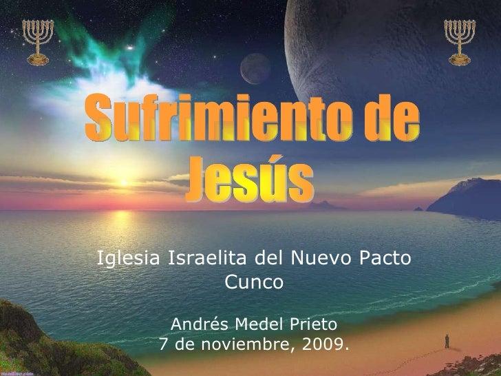 Iglesia Israelita del Nuevo Pacto Cunco Andrés Medel Prieto 7 de noviembre, 2009. Sufrimiento de