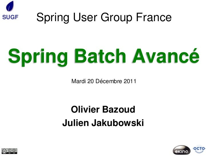 SUGF   Spring User Group France Spring Batch Avancé             Mardi 20 Décembre 2011             Olivier Bazoud         ...