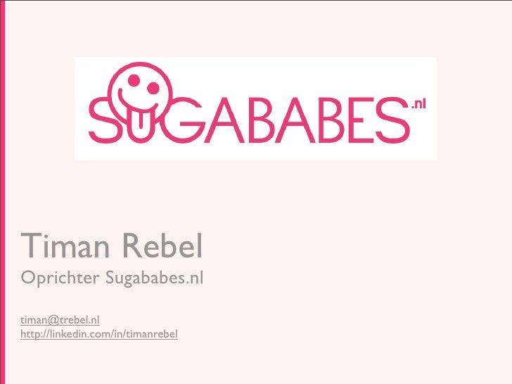 Sugababes.nl  Timan Rebel Oprichter Sugababes.nl  timan@trebel.nl http://linkedin.com/in/timanrebel
