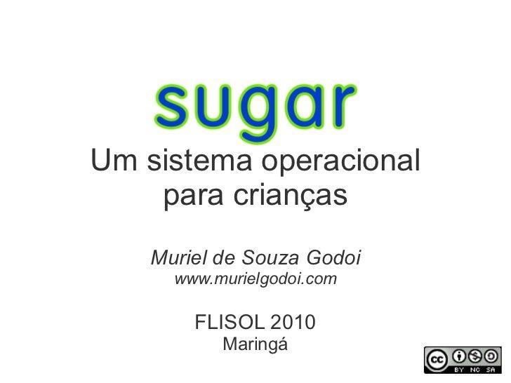 Um sistema operacional    para crianças    Muriel de Souza Godoi      www.murielgodoi.com        FLISOL 2010           Mar...