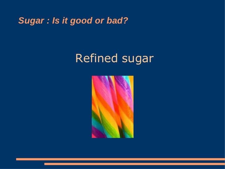 Sugar : Is it good or bad? Refined sugar