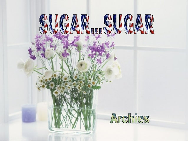 Sugar, ah honey honeyYou are my candy girlAnd youve got me wanting you.