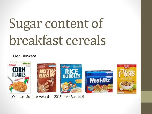 Sugar content of breakfast cereals Cleo Durward Oliphant Science Awards – 2015 – Mr Rampazis