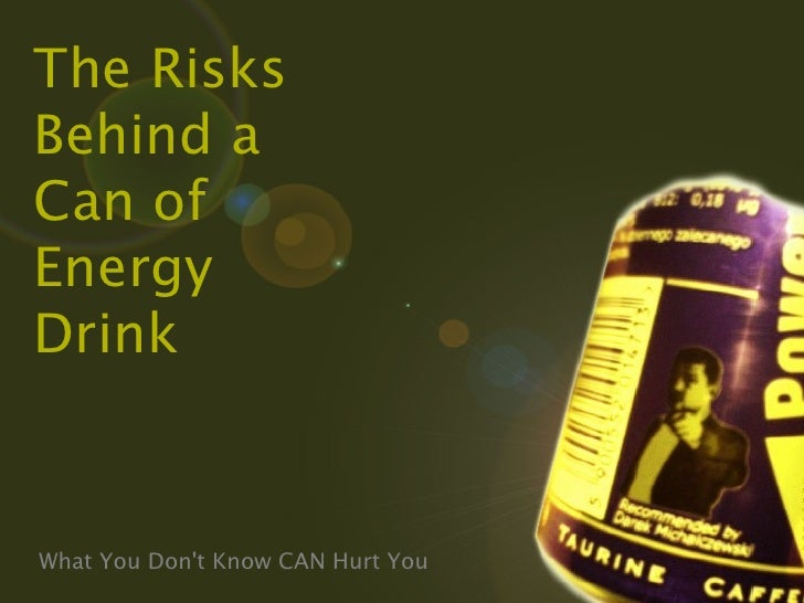 The Risks Behind a Can of Energy Drink What You Don't Know CAN Hurt You