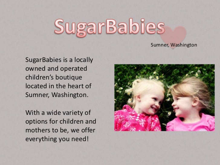 Sumner, WashingtonSugarBabies is a locallyowned and operatedchildren's boutiquelocated in the heart ofSumner, Washington.W...