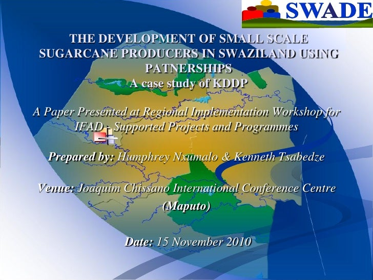 THE DEVELOPMENT OF SMALL SCALE SUGARCANE PRODUCERS IN SWAZILAND USING               PATNERSHIPS            A case study of...
