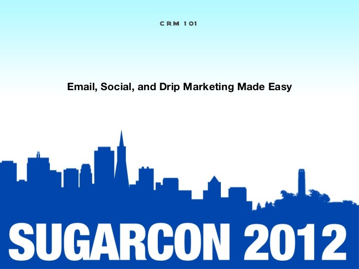 C R M 1 01Email, Social, and Drip Marketing Made Easy