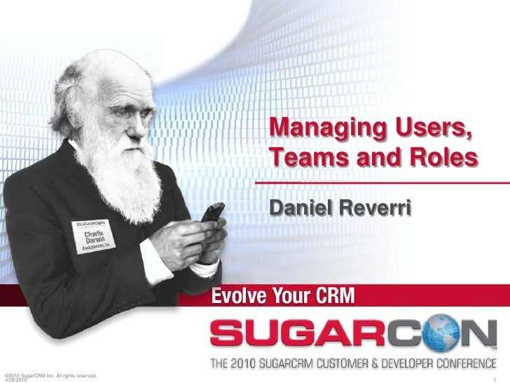 ©2010 SugarCRM Inc. All rights reserved.<br />Managing Users, Teams and Roles<br />Daniel Reverri<br />4/19/2010<br />1<br />