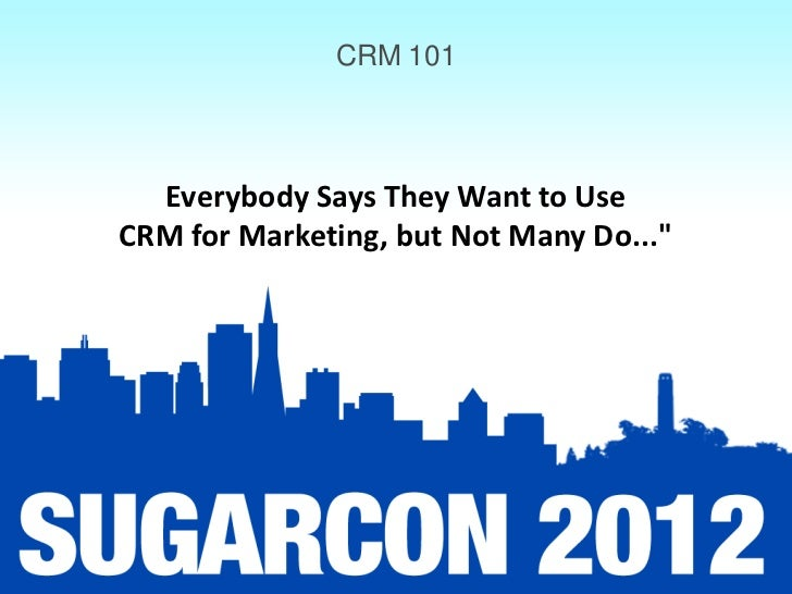 CRM 101  Everybody Says They Want to UseCRM for Marketing, but Not Many Do...""