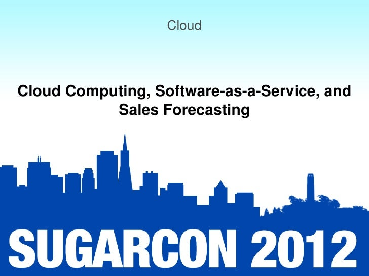 CloudCloud Computing, Software-as-a-Service, and           Sales Forecasting