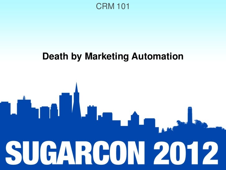 CRM 101Death by Marketing Automation