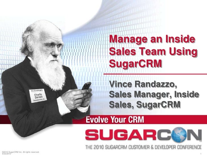 ©2010 SugarCRM Inc. All rights reserved.<br />Manage an Inside Sales Team Using SugarCRM<br />Vince Randazzo, Sales Manage...