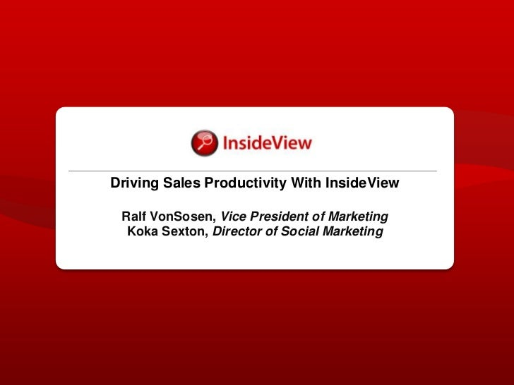 Driving Sales Productivity With InsideViewRalf VonSosen, Vice President of MarketingKoka Sexton, Director of Social Market...