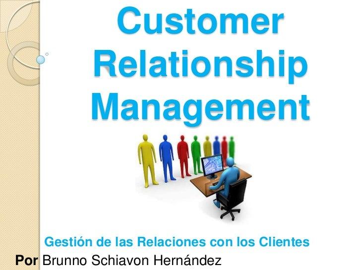 Customer Relationship Management<br />Gestión de las Relaciones con los Clientes<br />Por Brunno Schiavon Hernández<br />