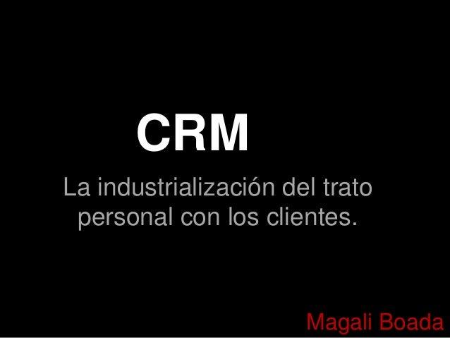 CRM La industrialización del trato personal con los clientes.  Magali Boada