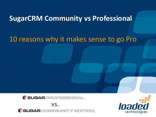 SugarCRM Community vs Professional10 reasons why it makes sense to go Pro            vs.