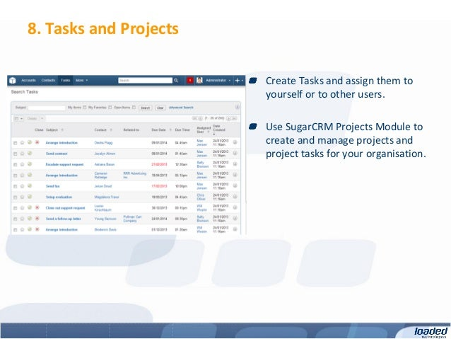8. Tasks and Projects                        Create Tasks and assign them to                        yourself or to other u...