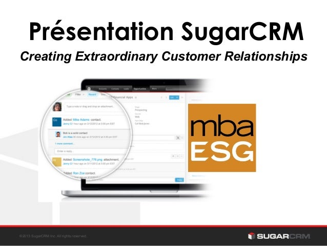 Présentation SugarCRM  Creating Extraordinary Customer Relationships  ©2013 SugarCRM Inc. All rights reserved.