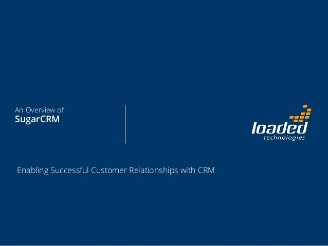 An Overview of SugarCRM Enabling Successful Customer Relationships with CRM