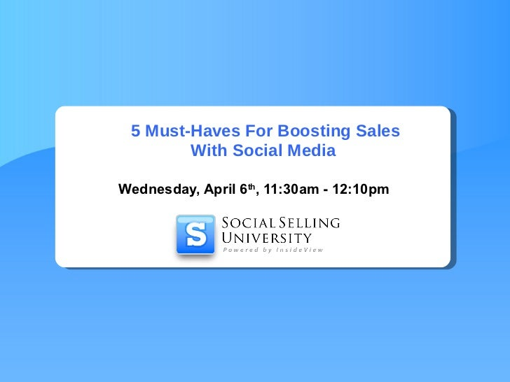 5 Must-Haves For Boosting Sales With Social Media  Wednesday, April 6 th , 11:30am - 12:10pm