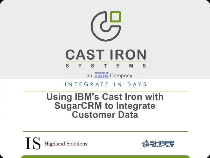 Using IBM's Cast Iron with SugarCRM to Integrate Customer Data an Company
