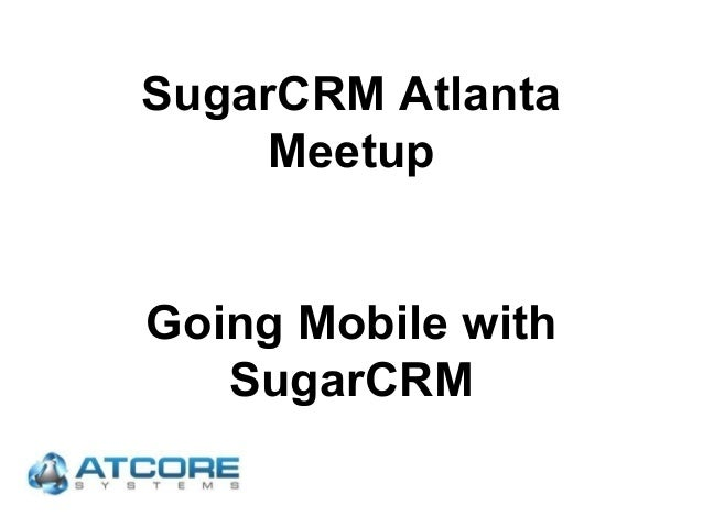 SugarCRM Atlanta Meetup Going Mobile with SugarCRM