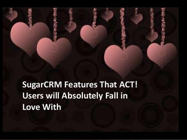 e2b teknologies | 521 fifth avenue | chardon, oh 44024 | 440.352.4700 | www.e2btek.com SugarCRM Features That ACT! Users w...